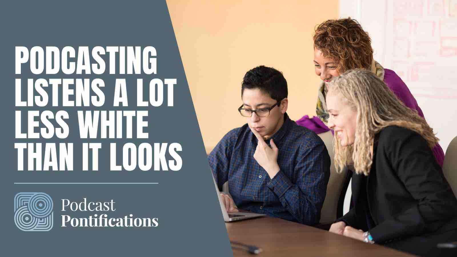 Podcasting Listens A Lot Less White Than It Looks