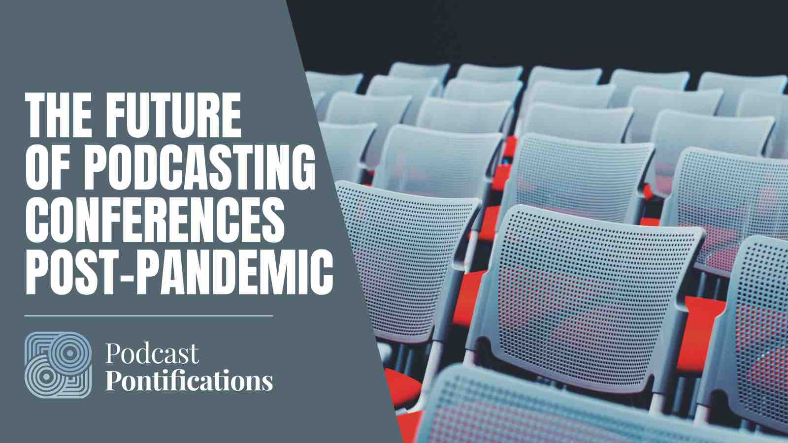 The Future of Podcasting Conferences Post-Pandemic