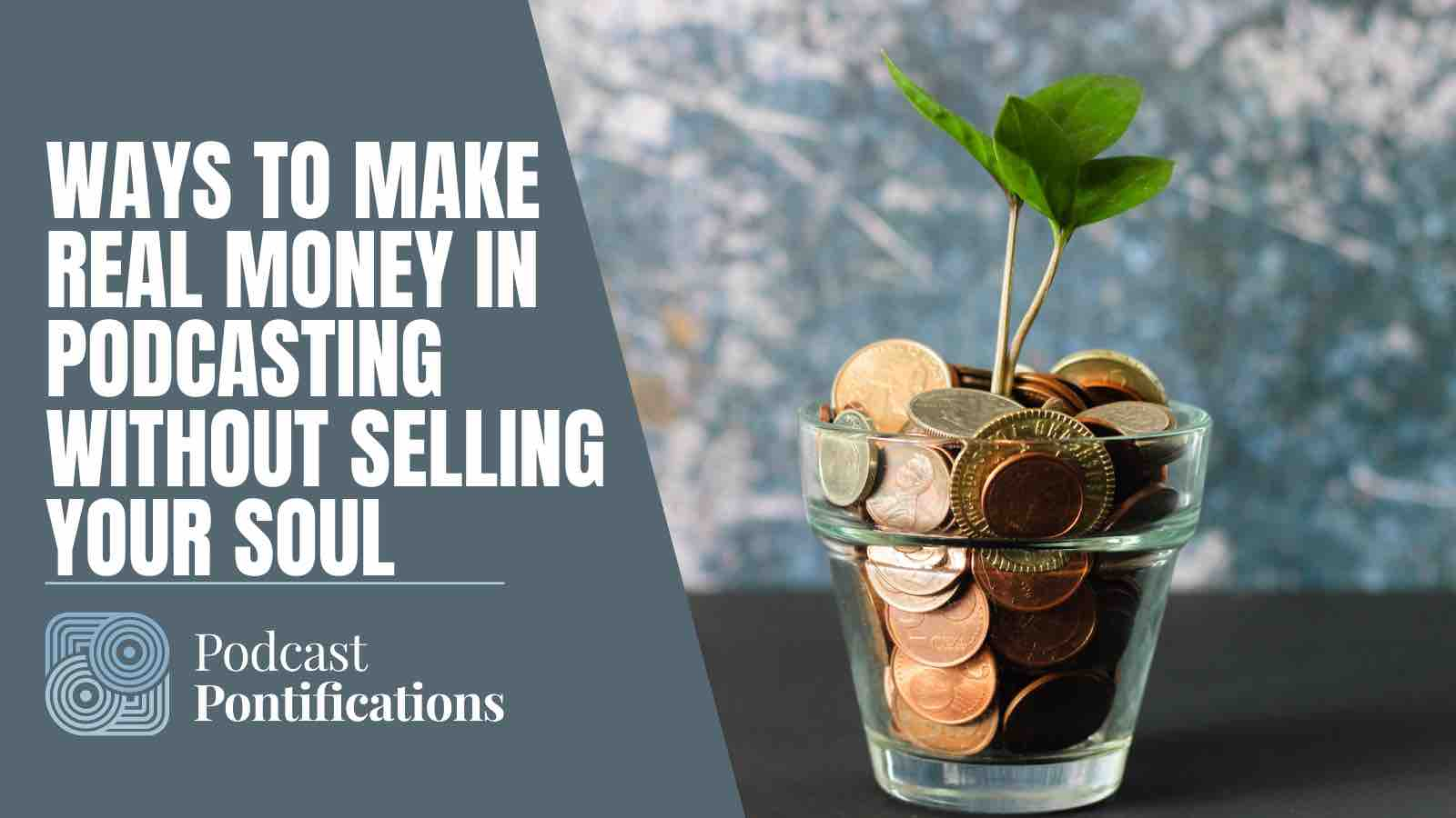 Ways To Make Real Money In Podcasting Without Selling Your Soul
