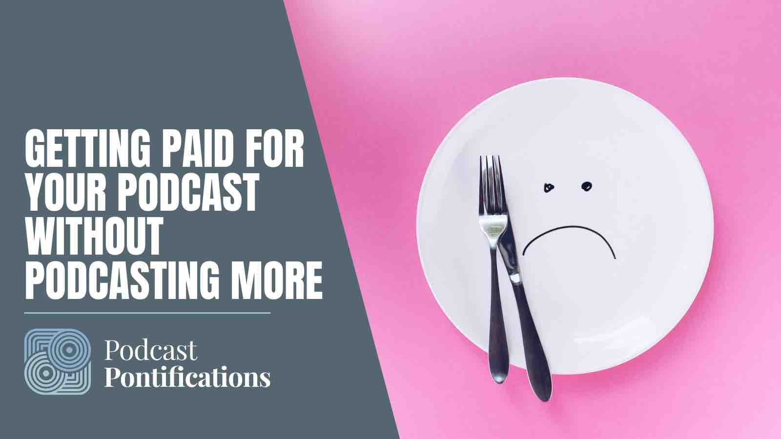 Getting Paid For Your Podcast Without Podcasting More