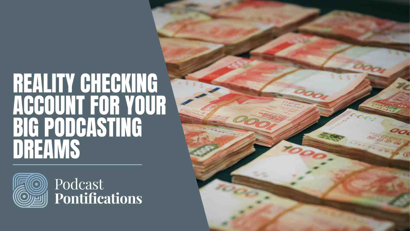 Reality Checking Account For Your Big Podcasting Dreams