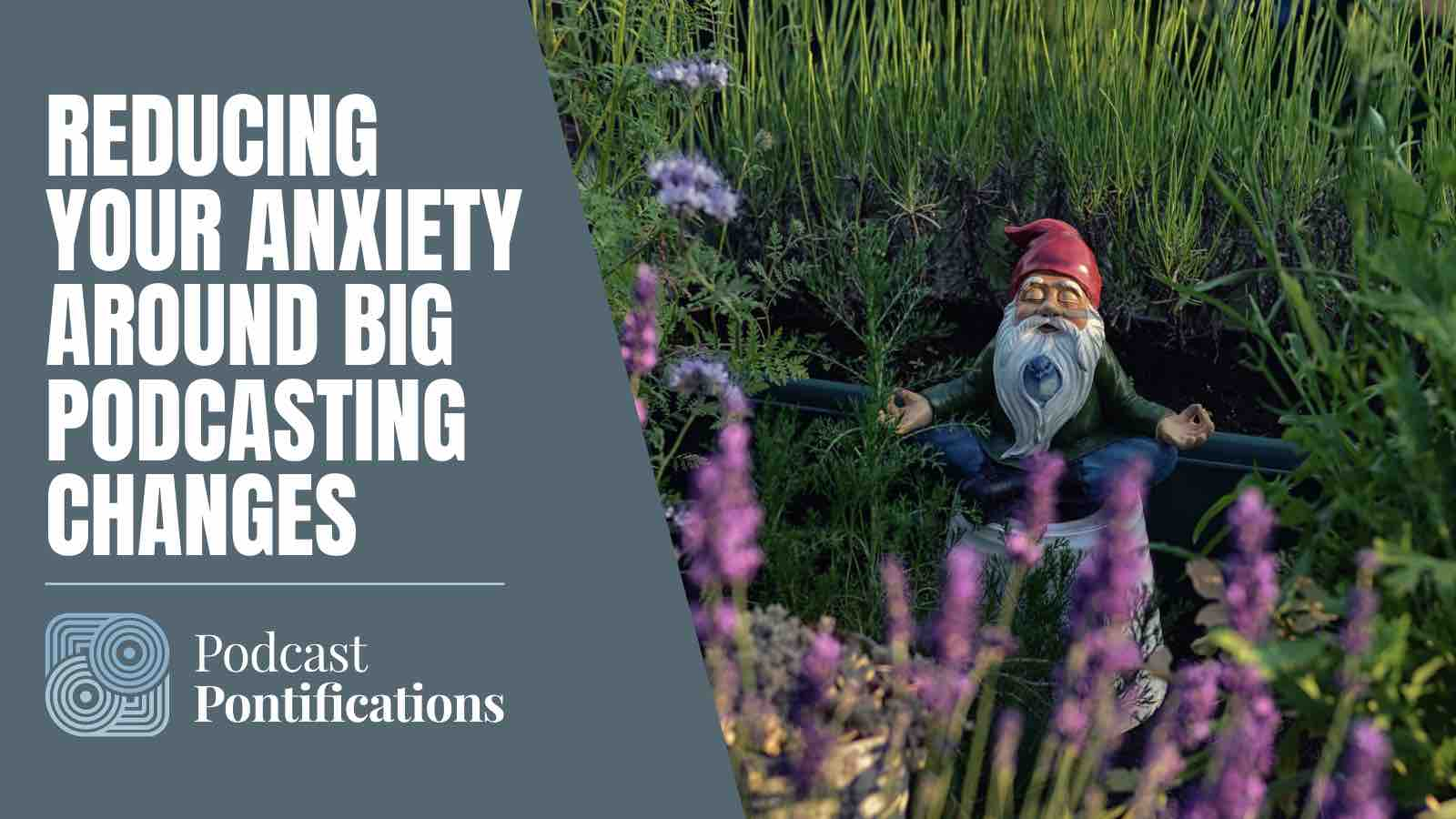 Reducing Your Anxiety Around Big Podcasting Changes