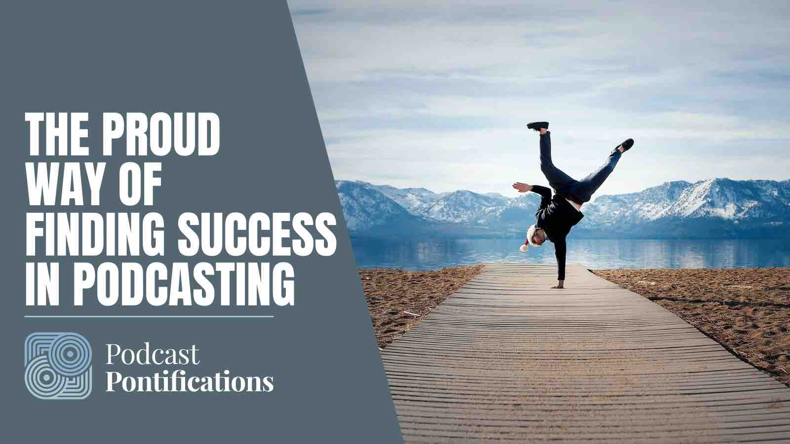 The Proud Way Of Finding Success In Podcasting