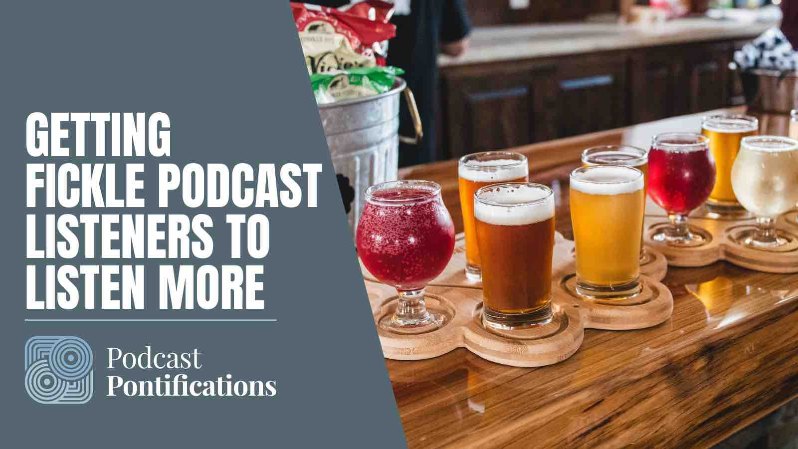 Getting Fickle Podcast Listeners To Listen More