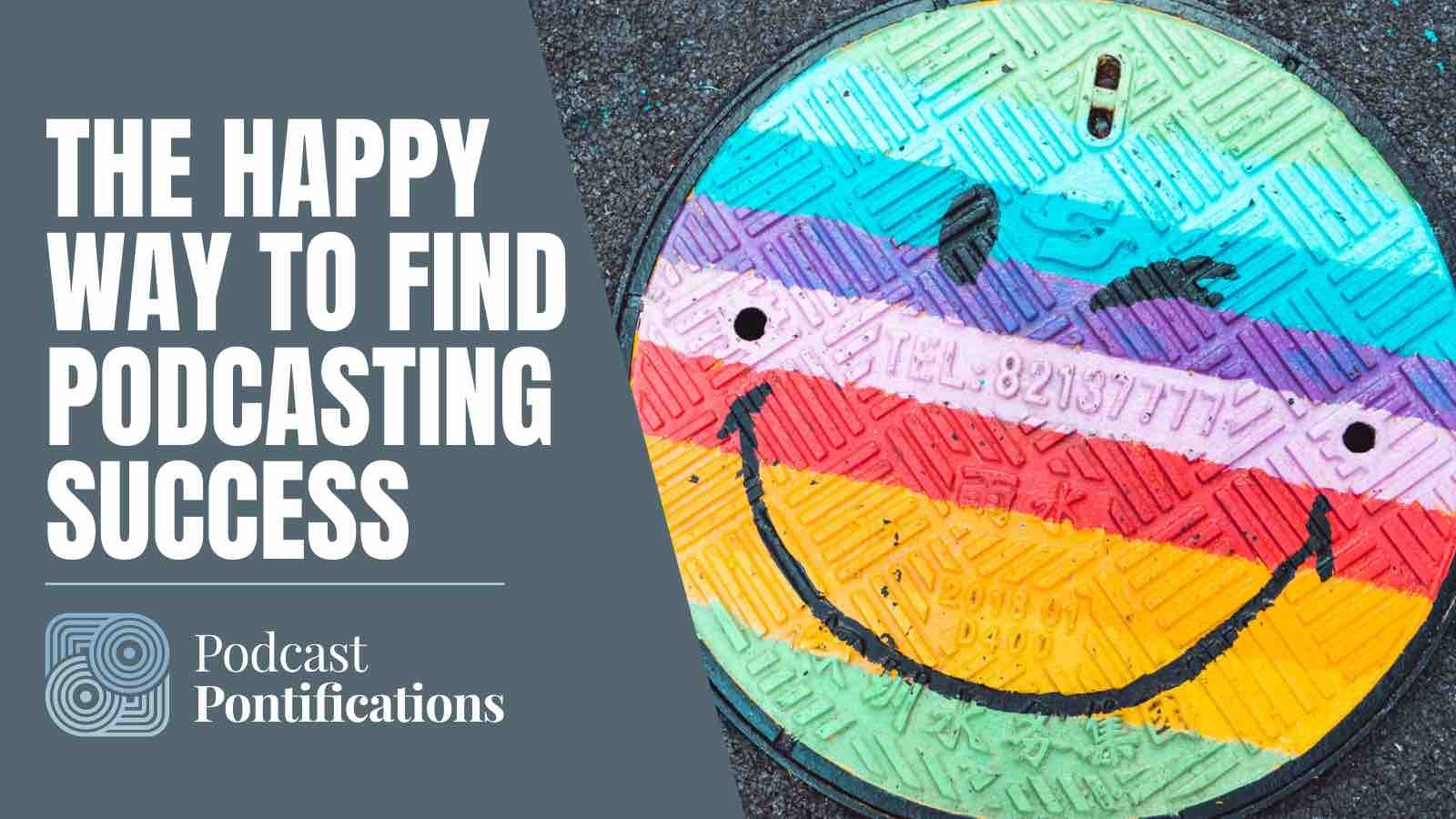The Happy Way To Find Podcasting Success