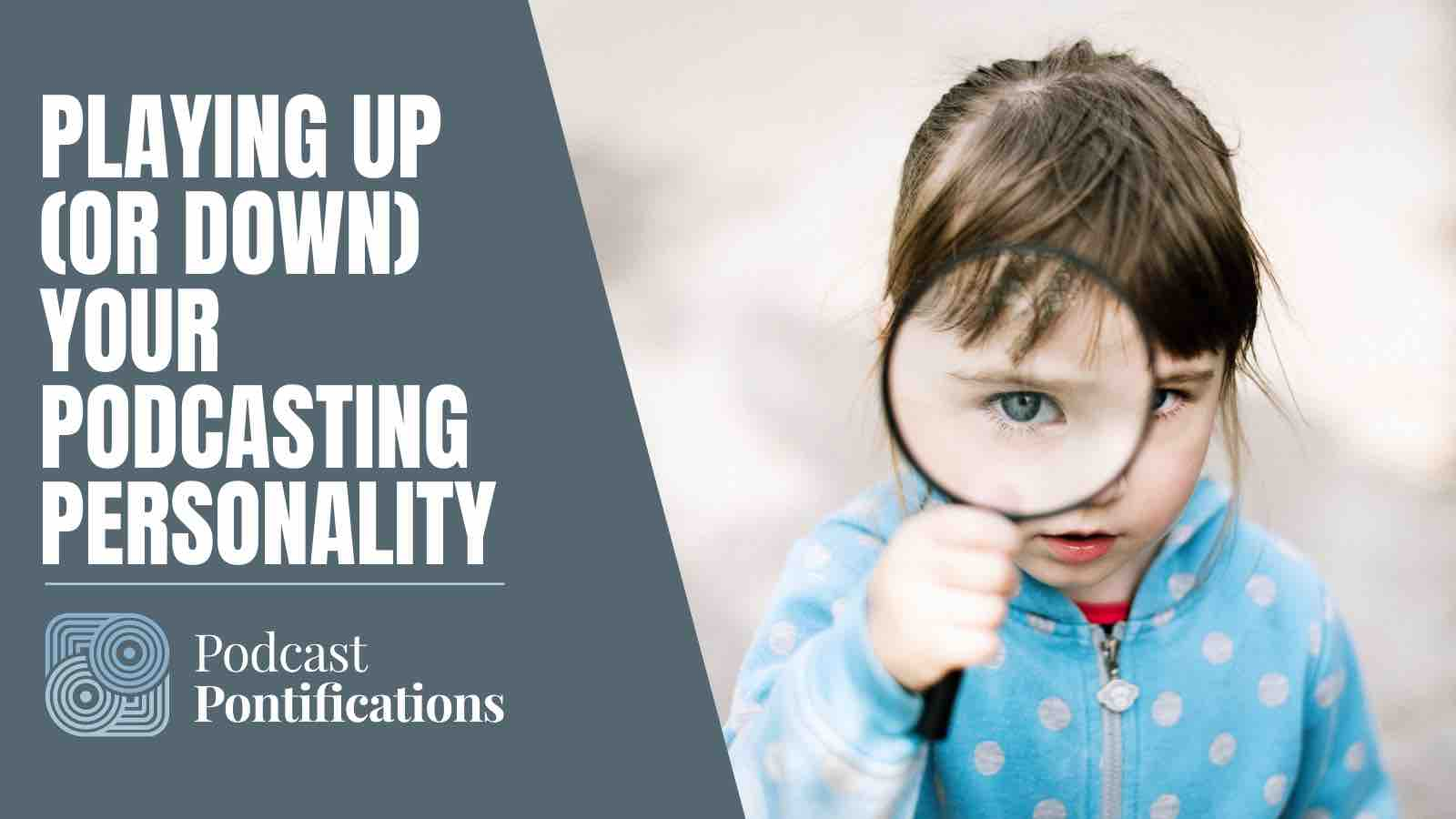 Playing Up (Or Down) Your Podcasting Personality
