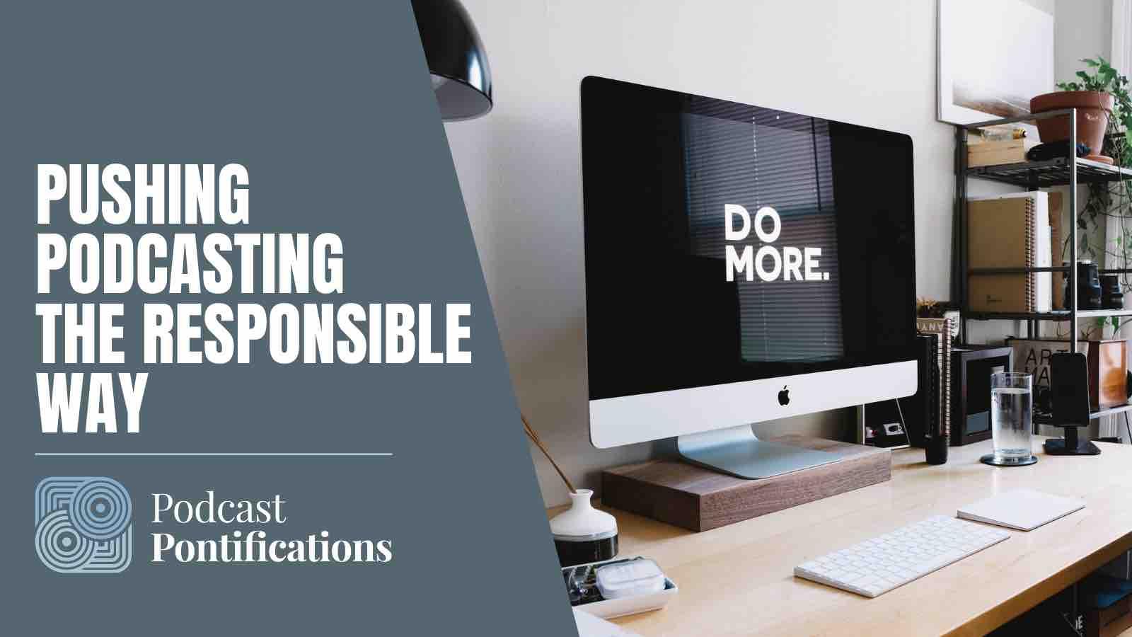 Pushing Podcasting The Responsible Way