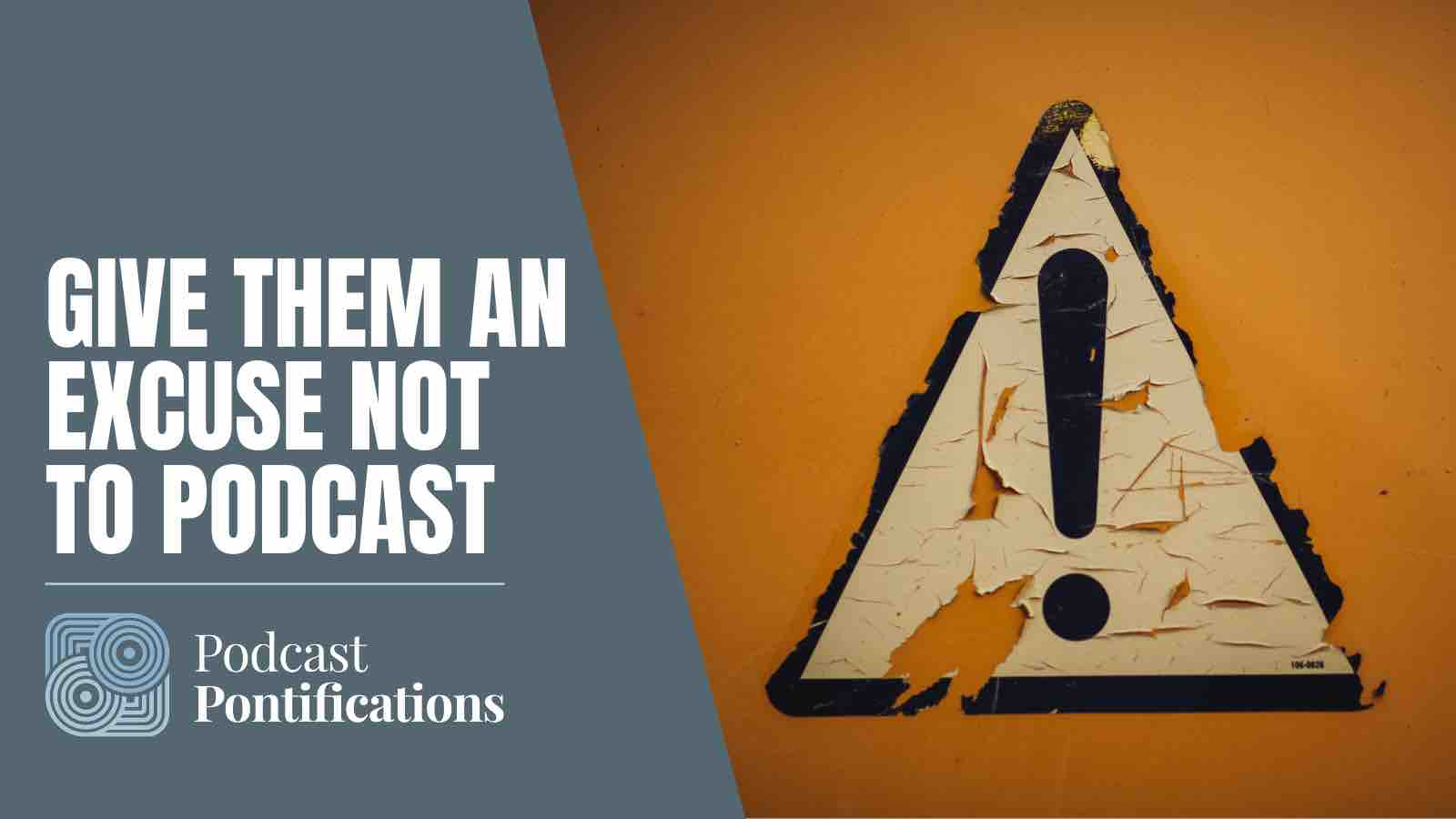 Give Them An Excuse Not To Podcast