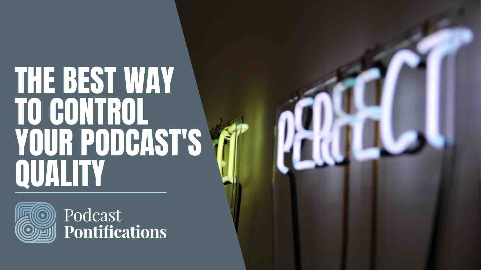 The Best Way To Control Your Podcast's Quality