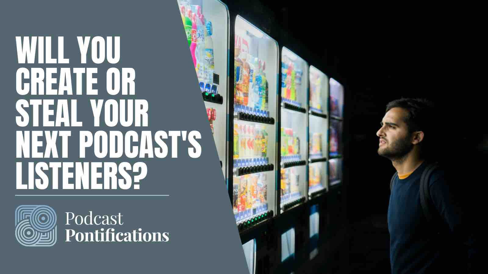 Will You Create or Steal Your Next Podcast's Listeners?