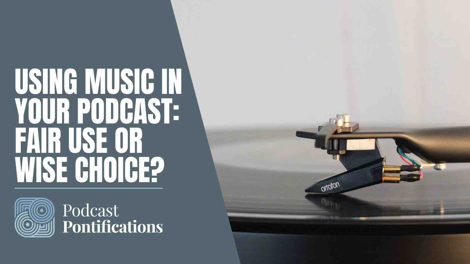 Using Music In Your Podcast: Fair Use Or Wise Choice?