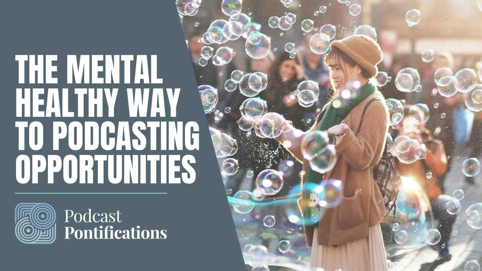 The Mental Healthy Way To Podcasting Opportunities