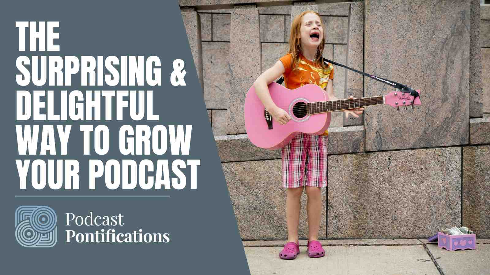 The Surprising & Delightful Way To Grow Your Podcast