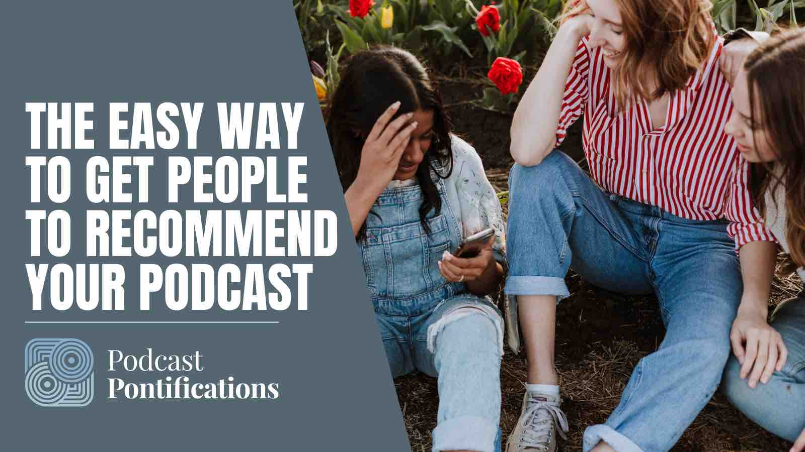 The Easy Way To Get People To Recommend Your Podcast
