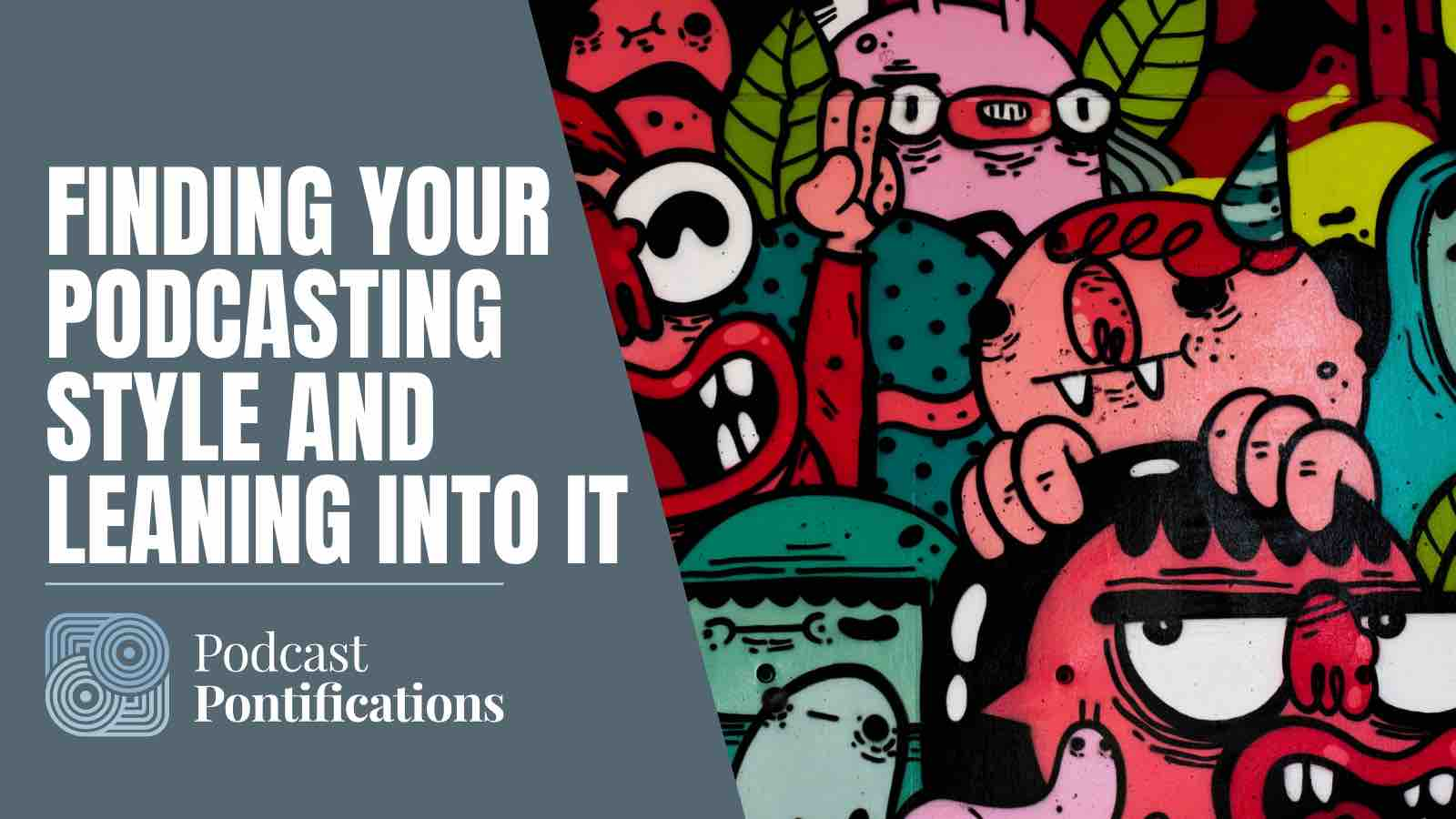 Finding Your Podcasting Style And Leaning Into It