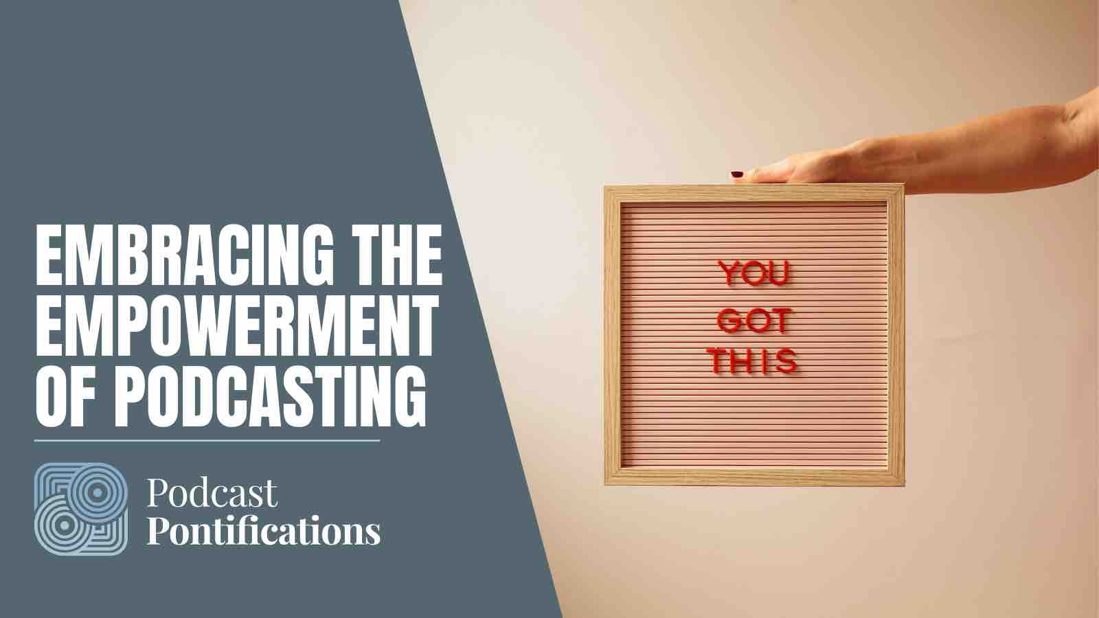 Embracing The Empowerment Of Podcasting
