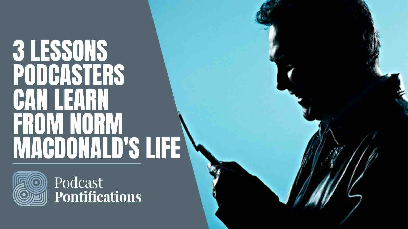 3 Lessons Podcasters Can Learn From Norm MacDonald's Life