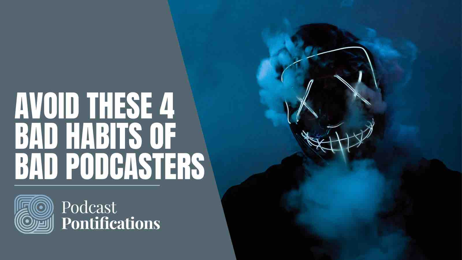 Avoid These 4 Bad Habits Of Bad Podcasters