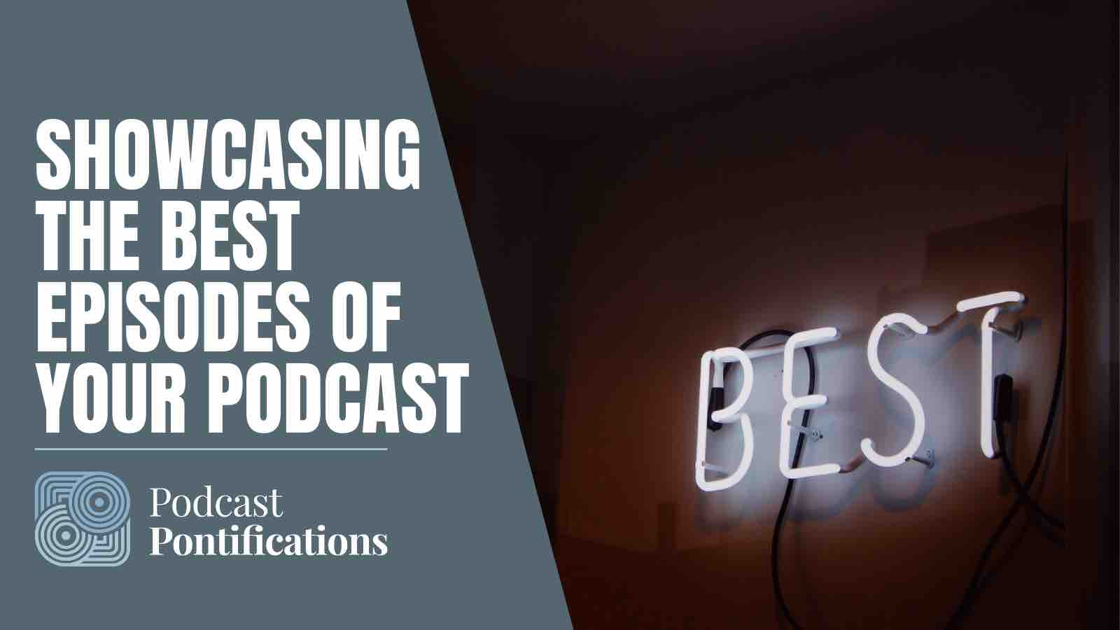 Showcasing The Best Episodes Of Your Podcast