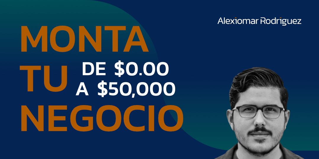 Monta tu negocio de $0 a $50,000