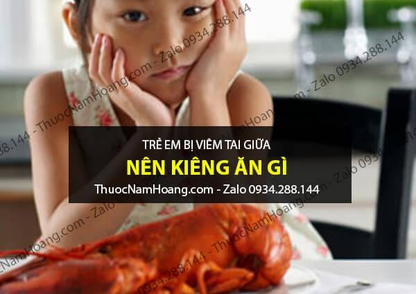 trẻ bị viêm tai giữa kiêng ăn gì