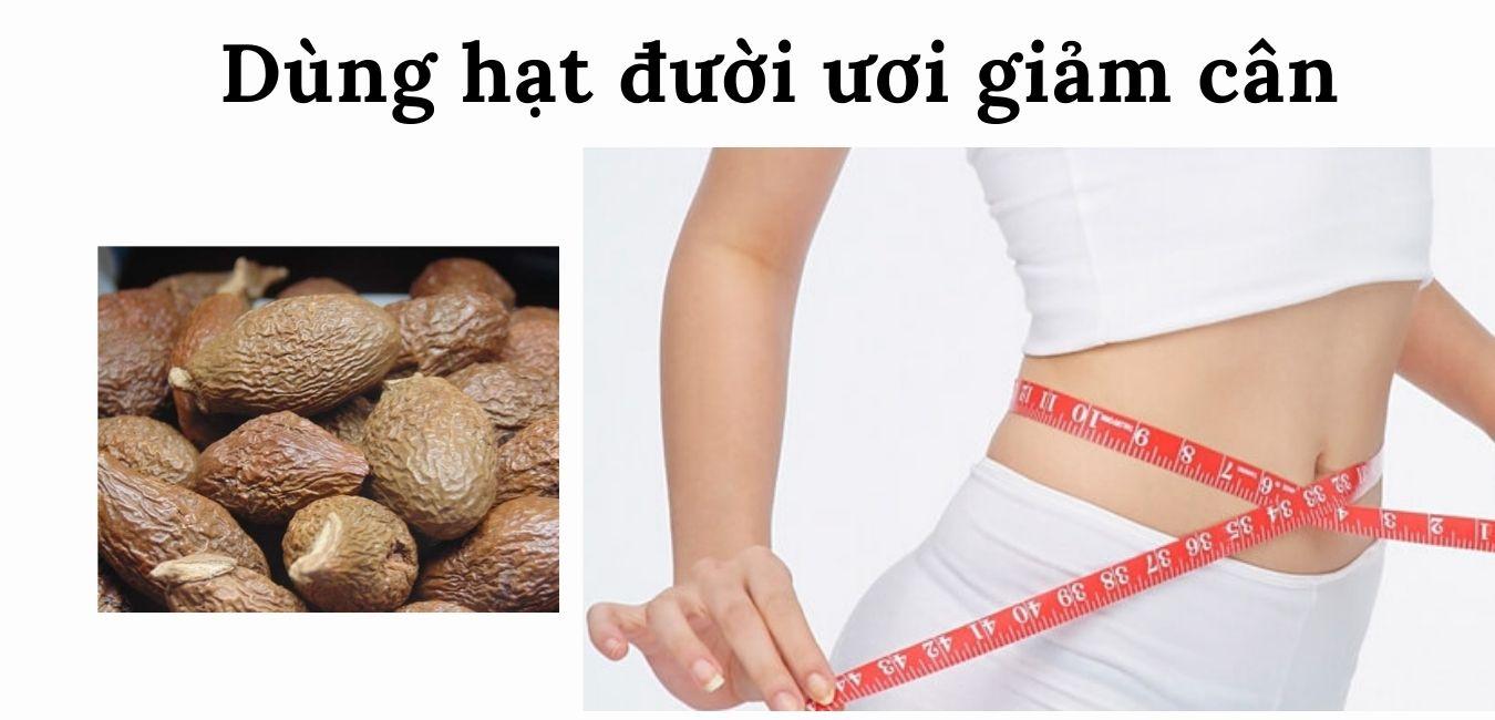 Dùng hạt đười ươi giảm cân