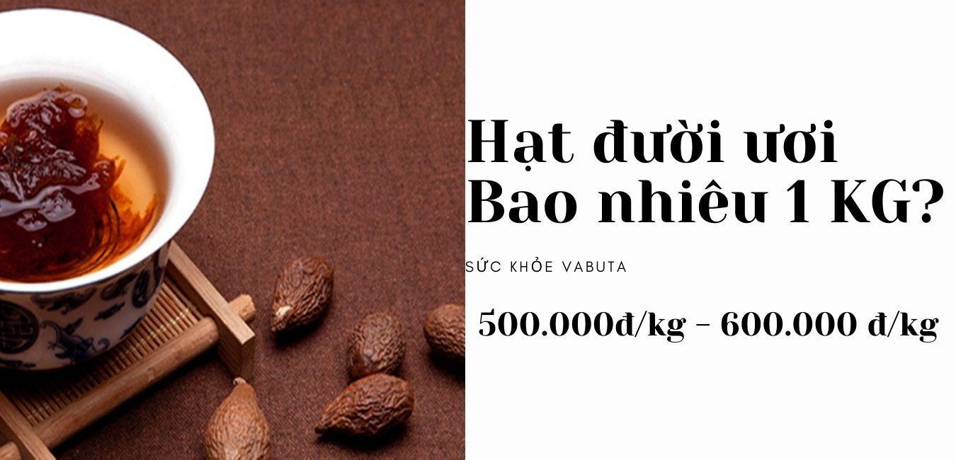 Hạt đười ươi giá bao nhiêu 1KG