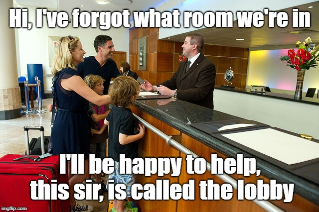 "A meme of a family of four standing before a hotel desk talking to the hotel employee. The meme reads: Hi, I've forgot what room we're in. I'll be happy to help, this sir, is called the lobby."" Not the best example of customer experience for hotels."
