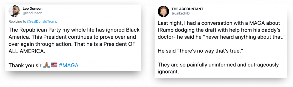 "Two tweets about President Donald Trump. The one on the left is written by Leo Dunson and basically says ""The Red Party my whole life has ignored Black America. This president continues to prove over and over through action that he is a president of all America."" The second by The Accountant says ""talking with a MAGA about Trump dodging the draft with help from his daddy doctor, Maga didn't believe it, they are so painfully uninformed and outrageously ignorant."""