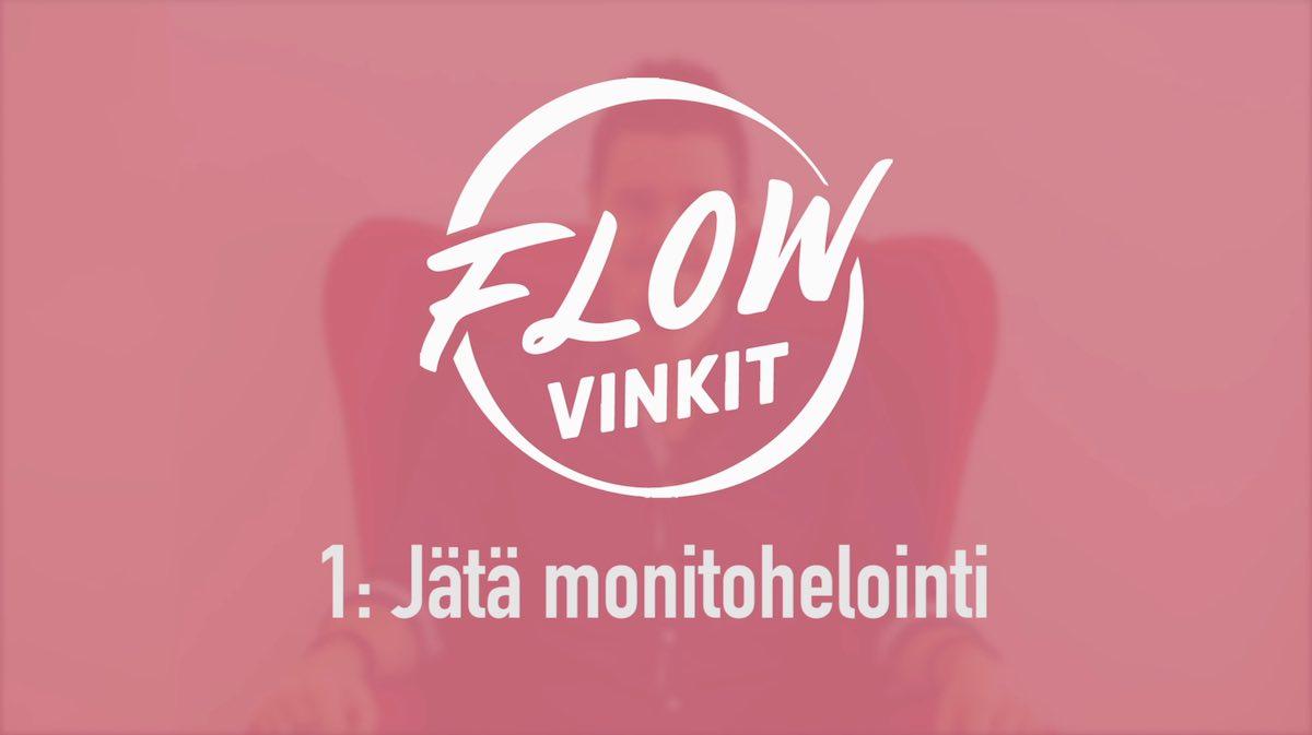 Flow-vinkki 1: Jätä monitohelointi