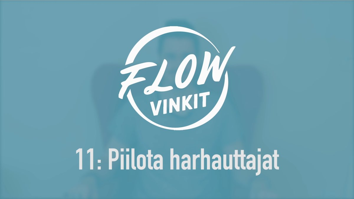 Flow-vinkki 11: Piilota harhauttajat