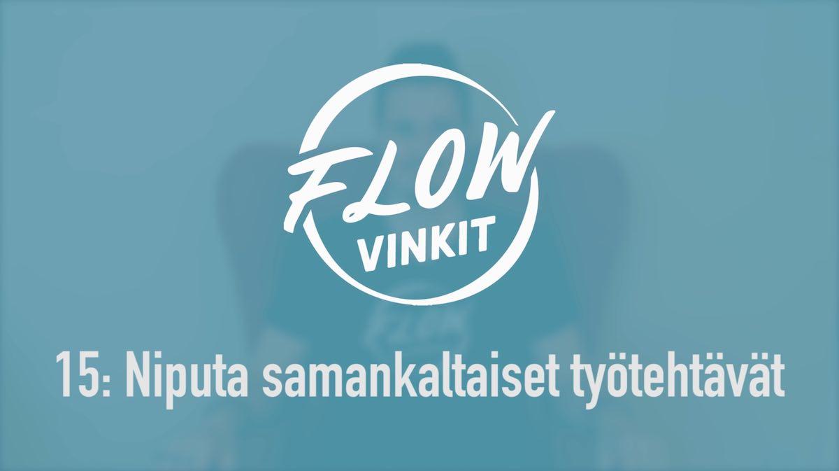 Flow-vinkki 15: Niputa samankaltaiset tehtävät