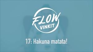 Flow-vinkki 17: Hakuna matata!