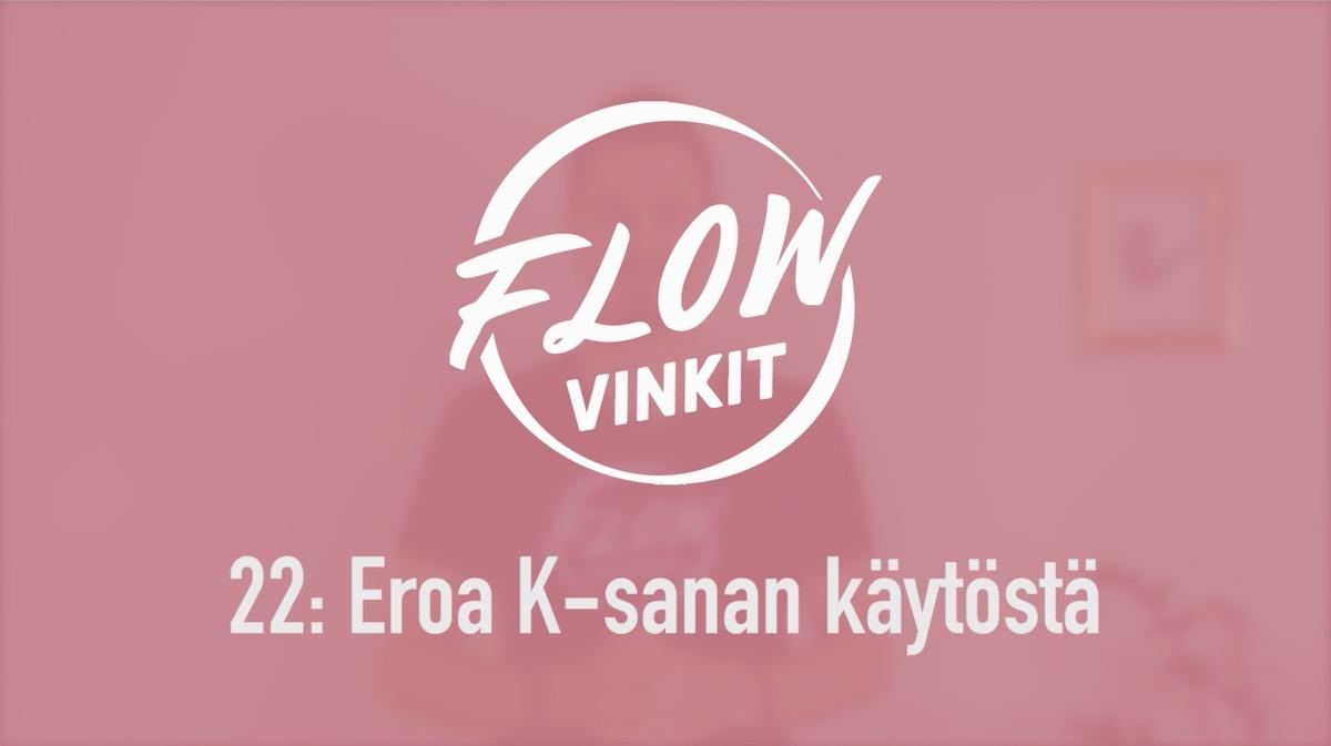 Flow-vinkki 22: Eroa K-sanan käytöstä