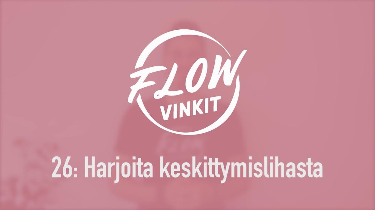 Flow-vinkki 26: Harjoita keskittymislihastasi