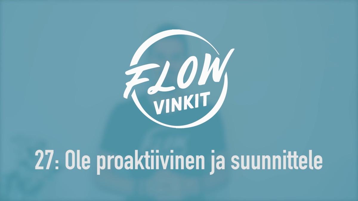 Flow-vinkki 27: Ole proaktiivinen ja suunnittele