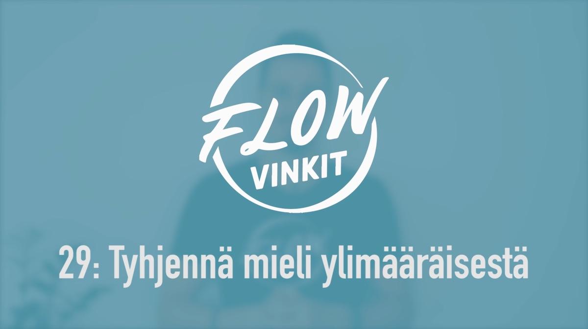 Flow-vinkki 29: Tyhjennä mielesi ylimääräisestä
