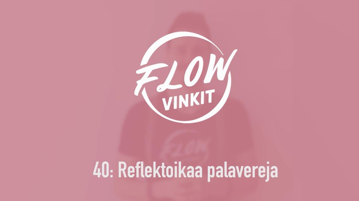 Flow-vinkki 40:Reflektoikaa palavereja
