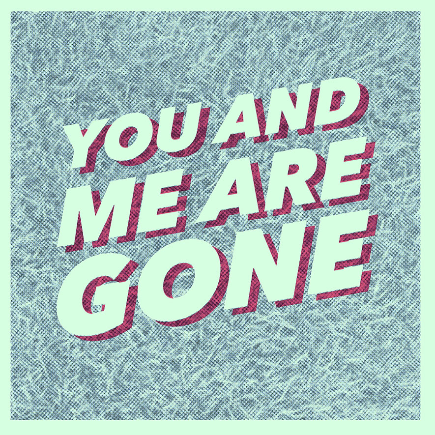 you and me are gone