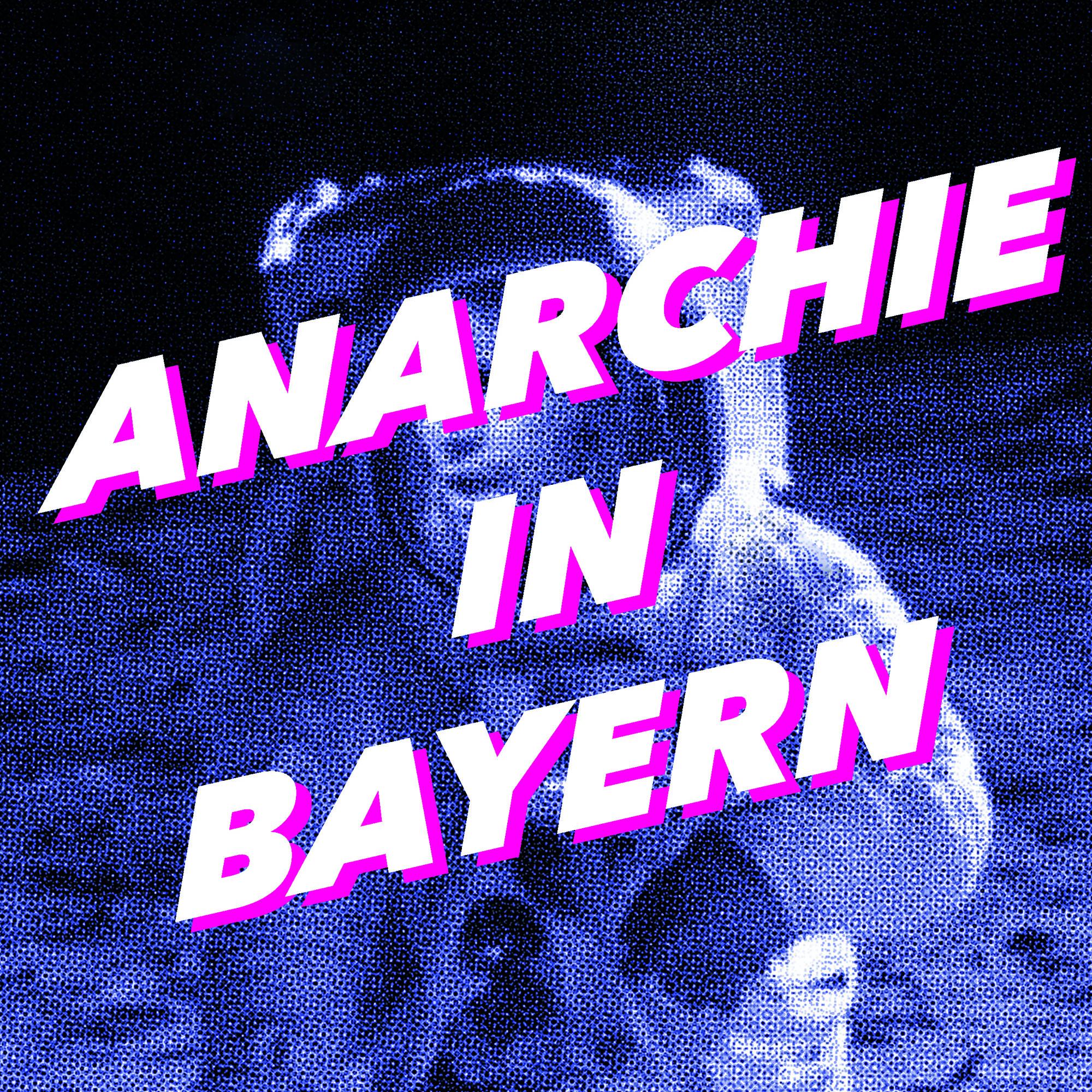 Anarchie in Bayern
