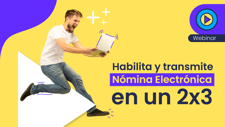 Aprende cómo transmitir la Nómina Electrónica en 3 clics con este webinar y haz de la nómina la tarea más sencilla de la vida.