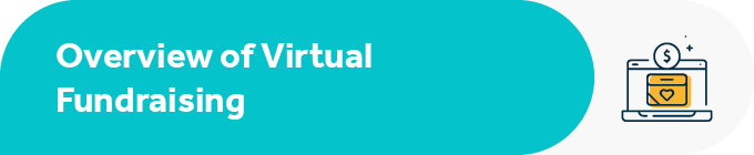 This section includes an overview of virtual fundraising.