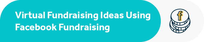 Explore the top virtual fundraising ideas that use Facebook fundraising.