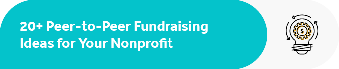 This section covers 20+ peer-to-peer fundraising ideas for your nonprofit.