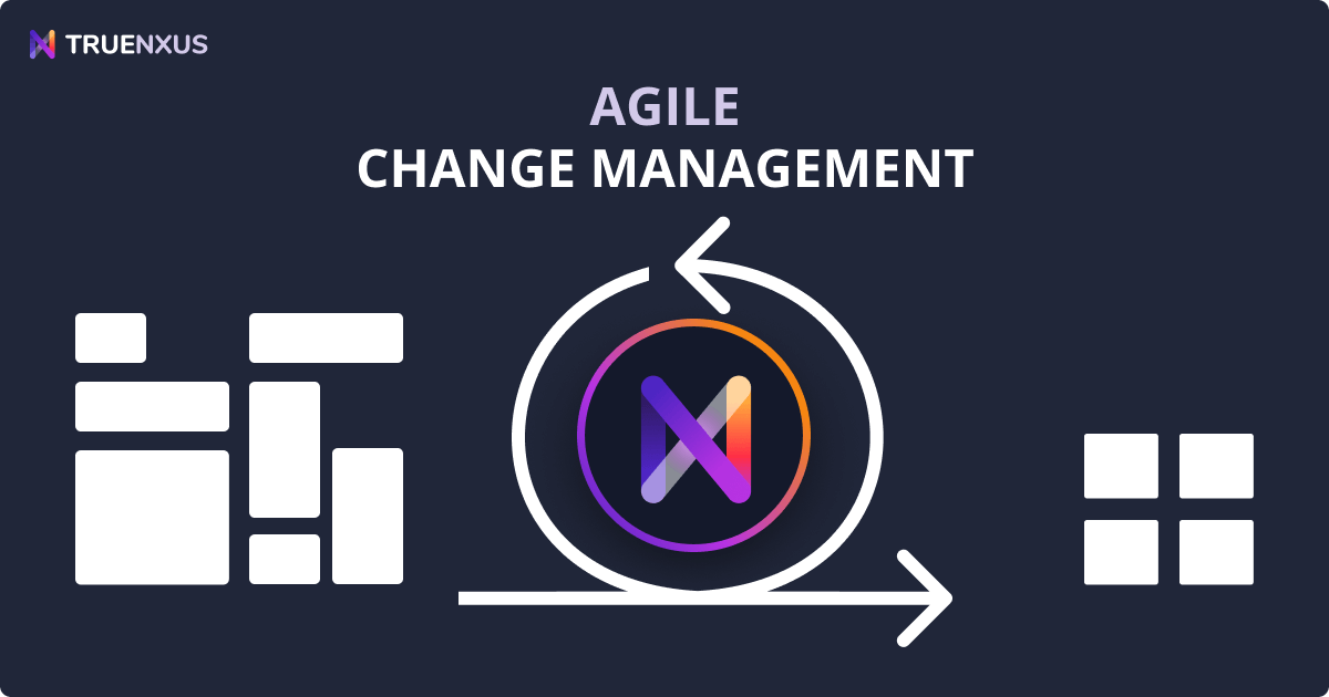 Agile Change Management: 12 Ways to Move Quickly Under Pressure