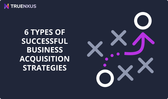 6 Types of Successful Business Acquisition Strategies