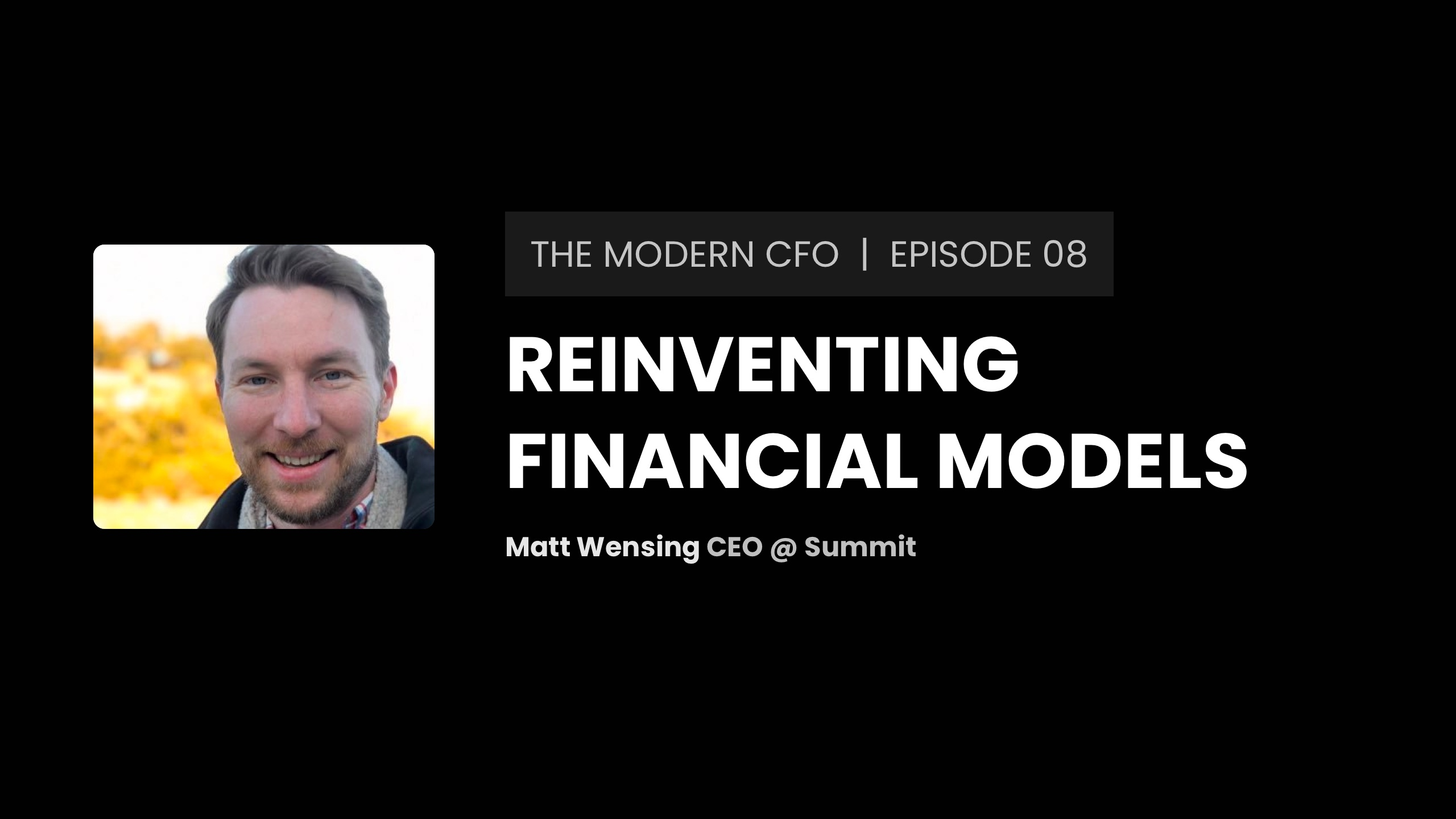 How Summit's Matt Wensing is challenging Excel spreadsheets and reinventing financial models