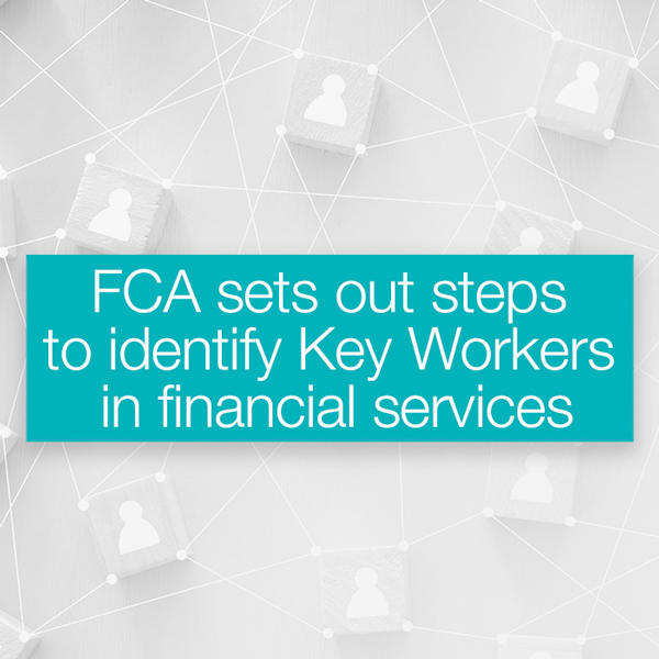 FCA sets out steps to identify Key Workers in financial services