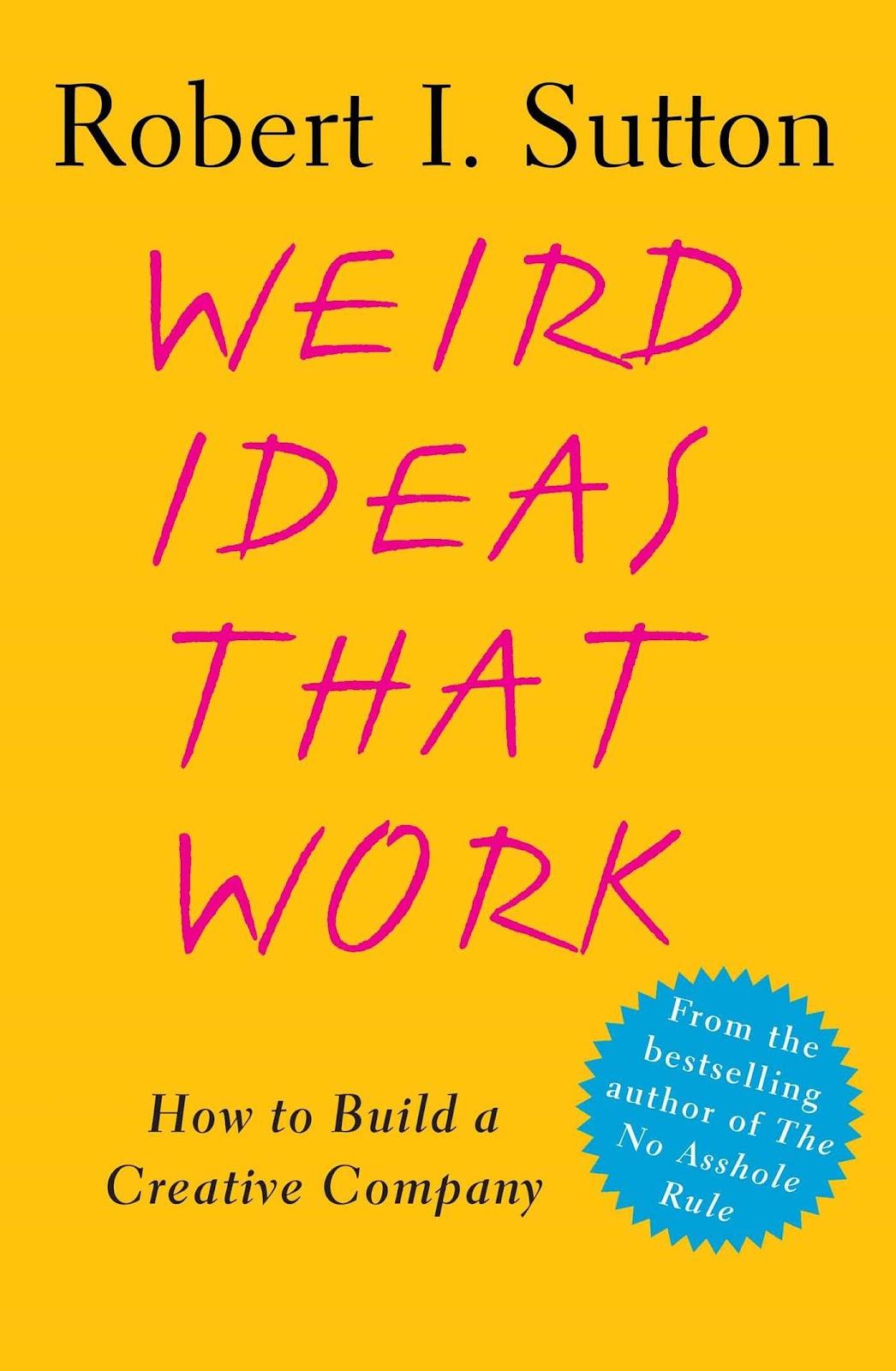 Amazon.com: Weird Ideas That Work: How to Build a Creative Company:  9780743227889: Sutton, Robert I.: Books