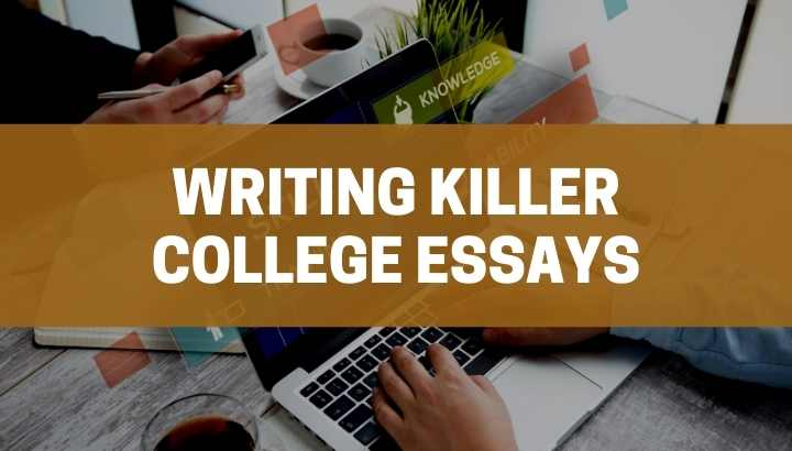 free guides and training to write killer college essays and common app personal statement